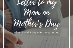 Letter to my Mom, what I couldn't say when I was hurting.